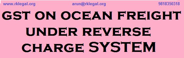GST ON OCEAN FREIGHT UNDER REVERSE CHARGE SYSTEM